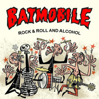Batmobile - Rock & Roll and Alcohol
