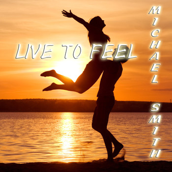 Michael Smith - Live to Feel
