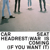 Car Seat Headrest - War Is Coming (If You Want It)