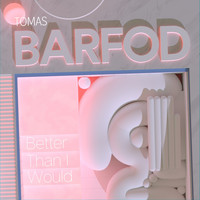 Tomas Barfod - Better Than I Would EP