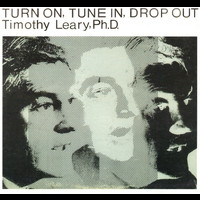 Timothy Leary - Turn On, Tune In, Drop Out