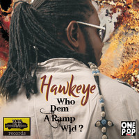 Hawkeye - Who Dem A Ramp Wid - Single