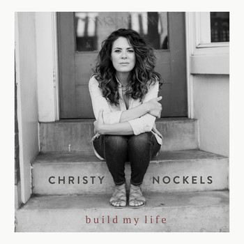 Christy Nockels - Build My Life