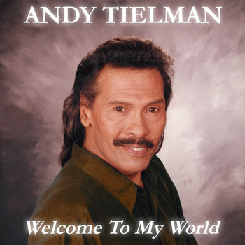 Andy Tielman - Welcome to My World