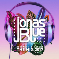 Jonas Blue - Jonas Blue: Electronic Nature - The Mix 2017 (Explicit)