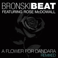 Bronski Beat - A Flower for Dandara: Remixed