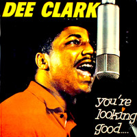Dee Clark - You're Lookin' Good...: The Amazing Dee Clark!