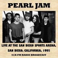 Pearl Jam - Live at the San Diego Sports Arena, 1995 (Fm Radio Broadcast)