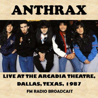 Anthrax - Live at the Arcadia Theatre, Dallas, Texas, 1987 (Fm Radio Broadcast)