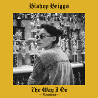 Bishop Briggs - The Way I Do (Remixes)