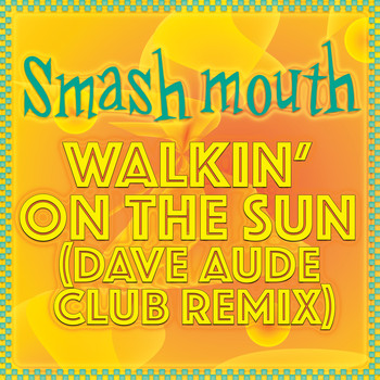 Smash Mouth - Walkin' On The Sun (Dave Aude Club Remix)