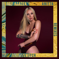 Iggy Azalea - Switch (Remixes [Explicit])