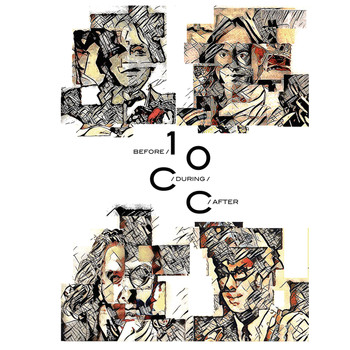 10cc - Before, During, After: The Story Of 10cc