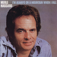 Merle Haggard - I'm Always On A Mountain When I Fall
