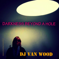 DJ Van Wood - Darkness Beyond a Hole