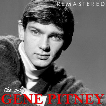 Gene Pitney - The Only Gene Pitney (Remastered)