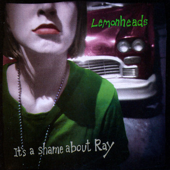 The Lemonheads - It's A Shame About Ray