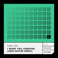 Carl Cox - I Want You (Forever)