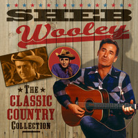 Sheb Wooley - The Classic Country Collection