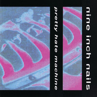 Nine Inch Nails - Pretty Hate Machine (Explicit)
