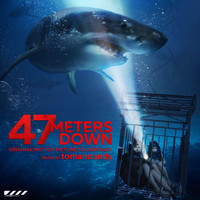 tomandandy - 47 Meters Down (Original Motion Picture Soundtrack)