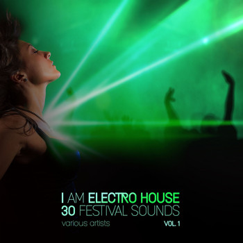 Various Artists - I Am Electro House (30 Festival Sounds), Vol. 1