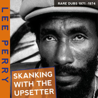 Lee Perry - Skanking with the Upsetter Rare Dubs 197-1974