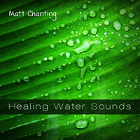 Matt Chanting - Healing Water Sounds