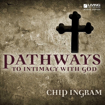 Chip Ingram - Pathways to Intimacy with God