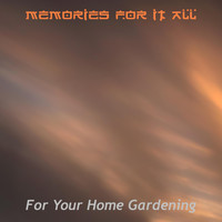 For Your Home Gardening - Memories for It All