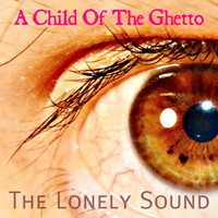 The Lonely Sound - A Child of the Ghetto