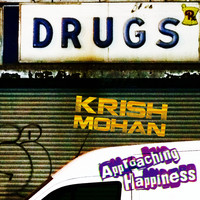 Krish Mohan - Approaching Happiness