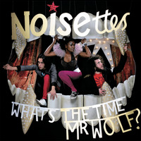 Noisettes - What's The Time, Mr. Wolf?