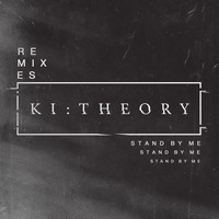 Ki:Theory - Stand by Me (Remixes)