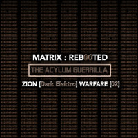 Acylum - Matrix: Reb00ted - The Acylum Guerrilla - Zion (Dark Elektro) Warfare [02]