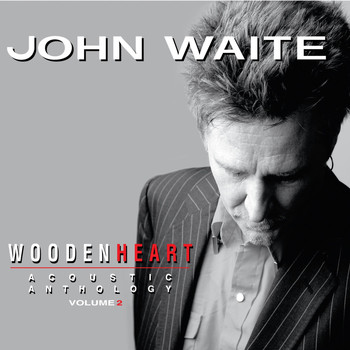John Waite - Wooden Heart, Vol. 2 (Acoustic Anthology)