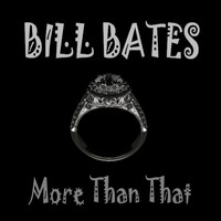 Bill Bates - More Than That