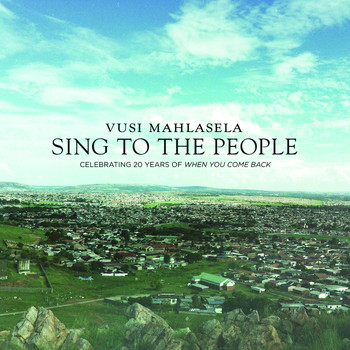 Vusi Mahlasela - Sing to the People (Celebrating 20 Years of When You Come Back)