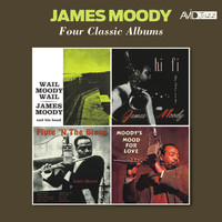 James Moody - Four Classic Albums (Wail Moody, Wail / Hi-Fi Party / Flute 'N the Blues / Moody's Mood for Love) [Remastered]