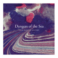 Dangers of the Sea - Our Place In History