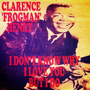 "Clarence ""Frogman"" Henry - I Don't Know Why (I Love You) but I Do"