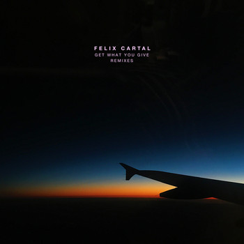 Felix Cartal - Get What You Give (Remixes)