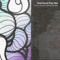 Feel Good Hits - There's Nothing Holding Me Back