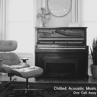 Chilled Acoustic Music - One Call Away