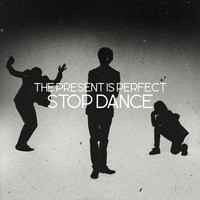 The Present is Perfect - Stop Dance