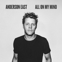 Anderson East - All On My Mind