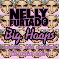 Nelly Furtado - Big Hoops (Bigger The Better) (The Remixes Part 1)