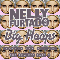 Nelly Furtado - Big Hoops (Bigger The Better) (The Remixes Part 2)