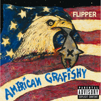 Flipper - American Grafishy (Explicit)