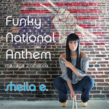 Sheila E. - Funky National Anthem: Message 2 America